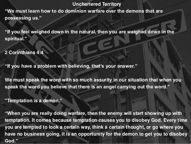 "Unchartered Territory ""We must learn how to do dominion warfare over the demons that are possessing us."" ""If you feel weig..."