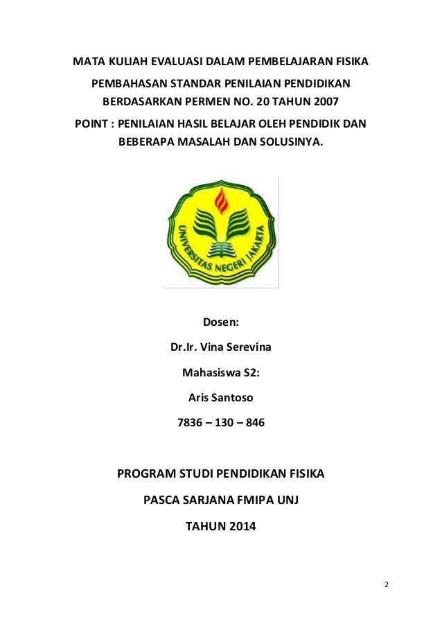 2 MATA KULIAH EVALUASI DALAM PEMBELAJARAN FISIKA PEMBAHASAN STANDAR PENILAIAN PENDIDIKAN BERDASARKAN PERMEN NO. 20 TAHUN 2...