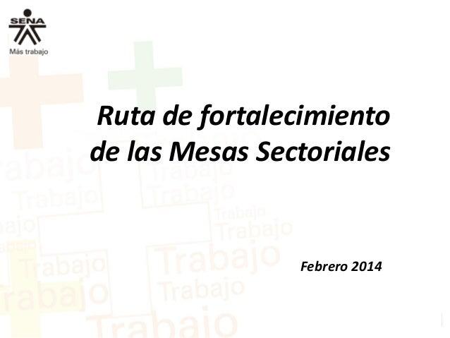 Ruta de fortalecimiento de las Mesas Sectoriales Febrero 2014