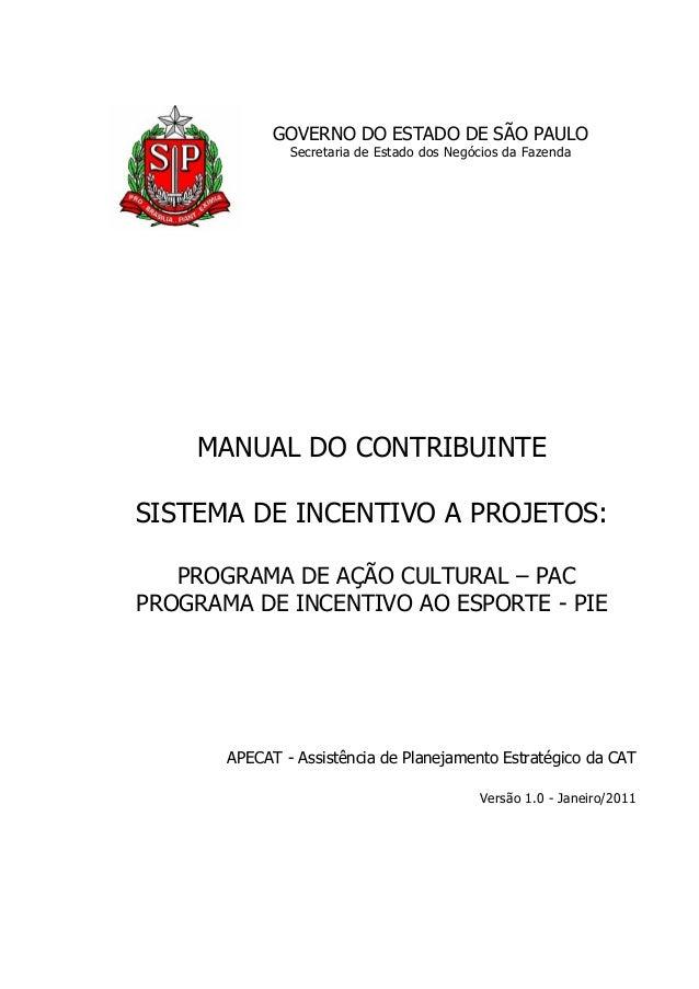 MANUAL DO CONTRIBUINTE SISTEMA DE INCENTIVO A PROJETOS: PROGRAMA DE AÇÃO CULTURAL – PAC PROGRAMA DE INCENTIVO AO ESPORTE -...