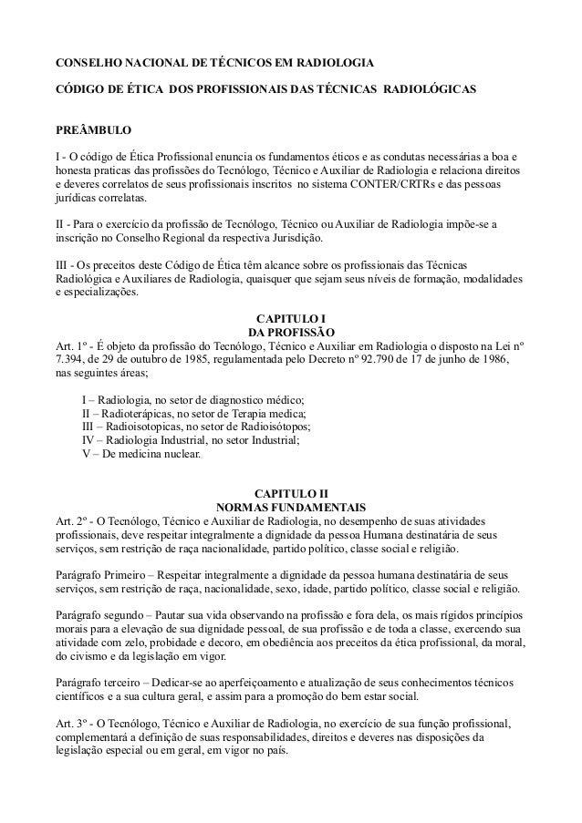 CONSELHO NACIONAL DE TÉCNICOS EM RADIOLOGIA CÓDIGO DE ÉTICA DOS PROFISSIONAIS DAS TÉCNICAS RADIOLÓGICAS PREÂMBULO I - O có...
