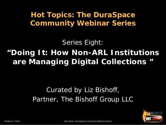 October 2, 2014 Hot Topics: DuraSpace Community Webinar Series  Hot Topics: The DuraSpace Community Webinar Series  Series...
