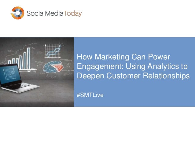 How Marketing Can Power Engagement: Using Analytics to Deepen Customer Relationships #SMTLive