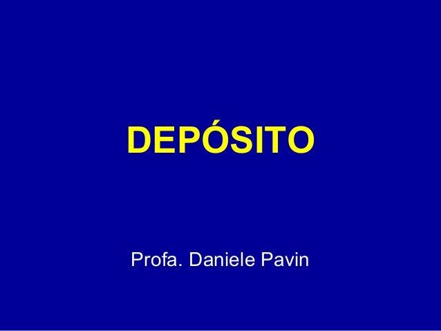 DEPÓSITO  Profa. Daniele Pavin
