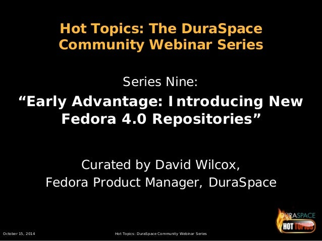 October 15, 2014 Hot Topics: DuraSpace Community Webinar Series  Hot Topics: The DuraSpace Community Webinar Series  Serie...