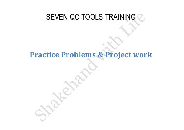 SEVEN QC TOOLS TRAINING  Practice Problems & Project work