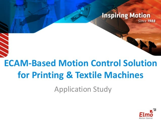 ECAM-Based Motion Control Solution  for Printing & Textile Machines  Application Study