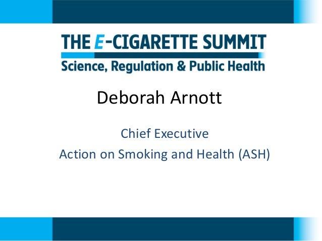 Deborah Arnott  Chief Executive  Action on Smoking and Health (ASH)