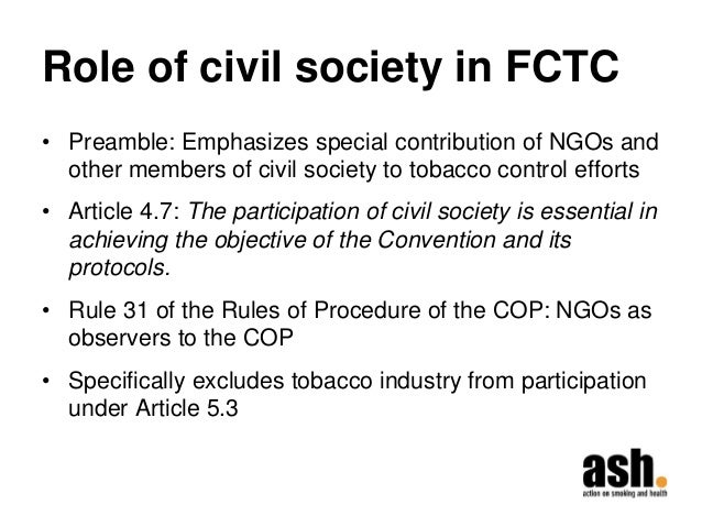Role of civil society in FCTC  •Preamble: Emphasizes special contribution of NGOs and other members of civil society to to...