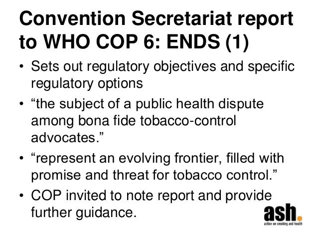"""Convention Secretariat report to WHO COP 6: ENDS (1)  •Sets out regulatory objectives and specific regulatory options  •""""t..."""