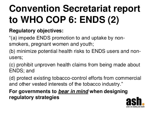 """Convention Secretariat report to WHO COP 6: ENDS (2)  Regulatory objectives:  """"(a) impede ENDS promotion to and uptake by ..."""