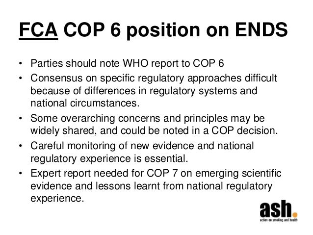 FCA COP 6 position on ENDS  •Parties should note WHO report to COP 6  •Consensus on specific regulatory approaches difficu...