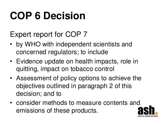 COP 6 Decision  Expert report for COP 7  •by WHO with independent scientists and concerned regulators; to include  •Eviden...