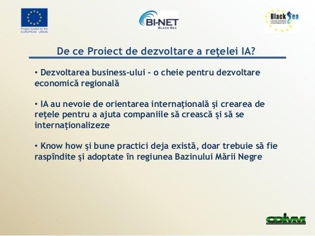 De ce Proiect de dezvoltare a reţelei IA?  • Dezvoltarea business-ului - o cheie pentru dezvoltare  economică regională  •...