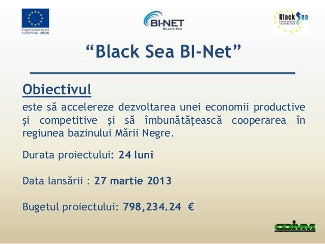 """""""Black Sea BI-Net""""  Obiectivul  este să accelereze dezvoltarea unei economii productive  şi competitive şi să îmbunătăţeas..."""