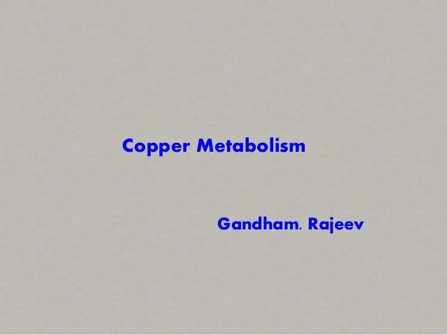 Copper Metabolism Gandham. Rajeev