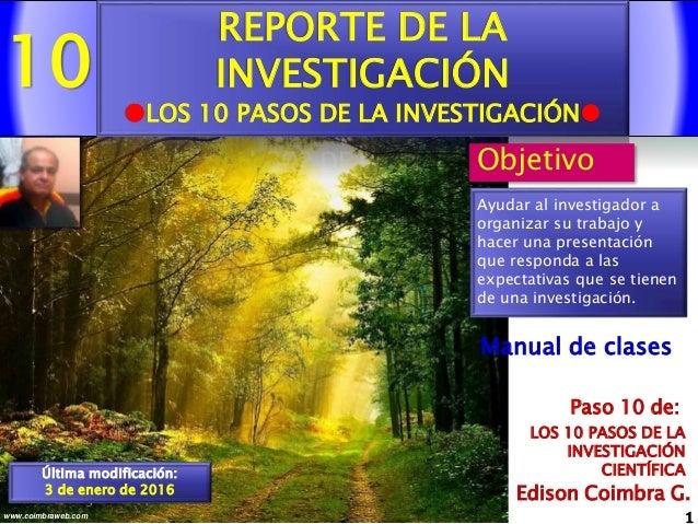 10 1www.coimbraweb.com Edison Coimbra G. LOS 10 PASOS DE LA INVESTIGACIÓN CIENTÍFICA Paso 10 de: Manual de clases REPORTE ...