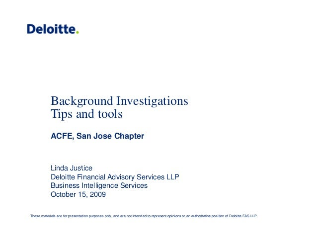 Background Investigationsg g Tips and tools ACFE, San Jose ChapterACFE, San Jose Chapter Linda JusticeLinda Justice Deloit...