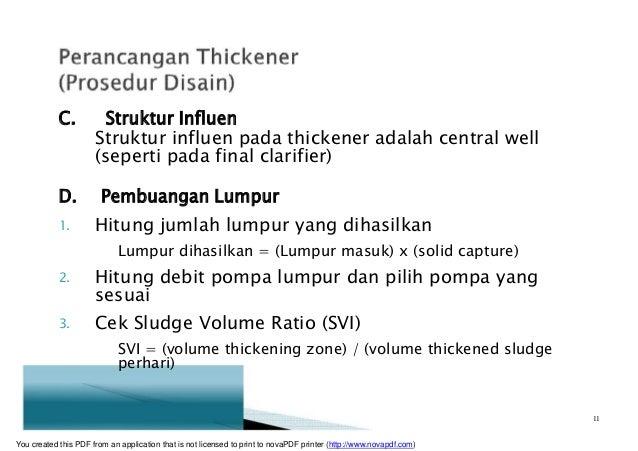 C. Struktur Influen Struktur influen pada thickener adalah central well (seperti pada final clarifier) D. Pembuangan Lumpu...