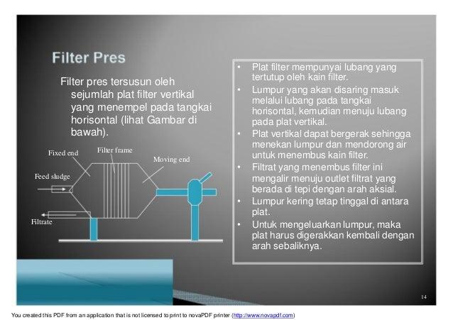 Filter pres tersusun oleh sejumlah plat filter vertikal yang menempel pada tangkai horisontal (lihat Gambar di bawah). • P...