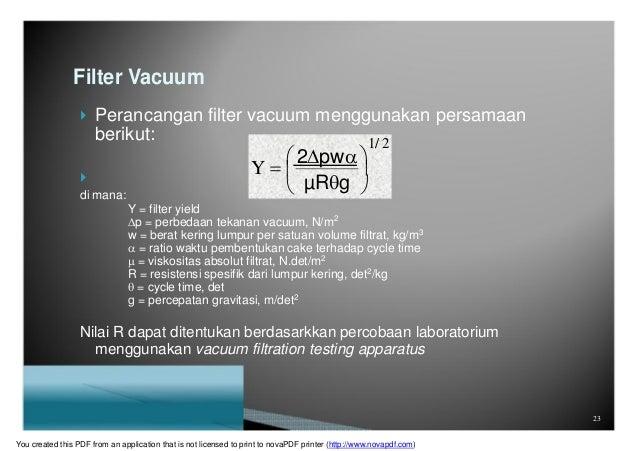 Y    Filter Vacuum  Perancangan filter vacuum menggunakan persamaan berikut:  di mana: 1/ 2  2pw   µRg  Y = fi...