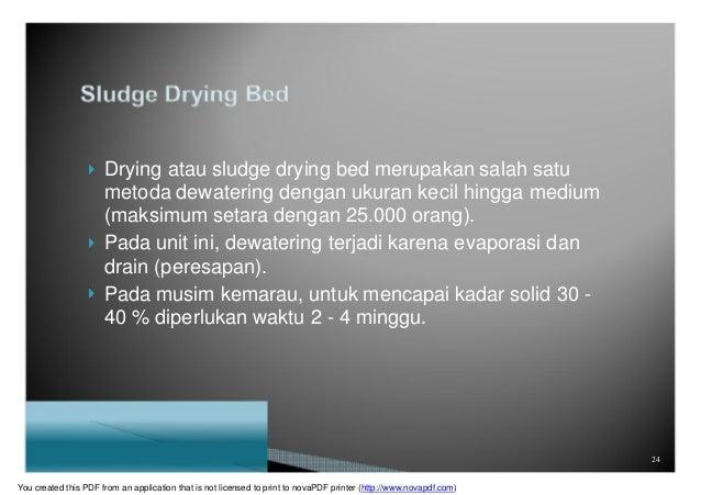 Drying atau sludge drying bed merupakan salah satu metoda dewatering dengan ukuran kecil hingga medium (maksimum setara ...