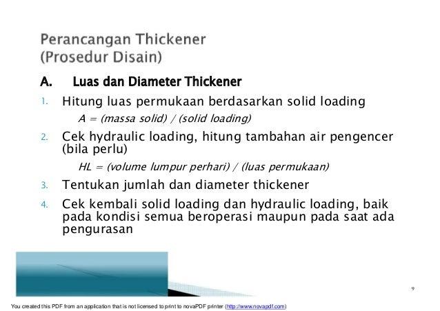 A. Luas dan Diameter Thickener 1. Hitung luas permukaan berdasarkan solid loading A = (massa solid) / (solid loading) 2. C...