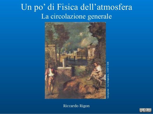 Riccardo Rigon Un po' di Fisica dell'atmosfera La circolazione generale Giorgione-Latempesta,1507-1508