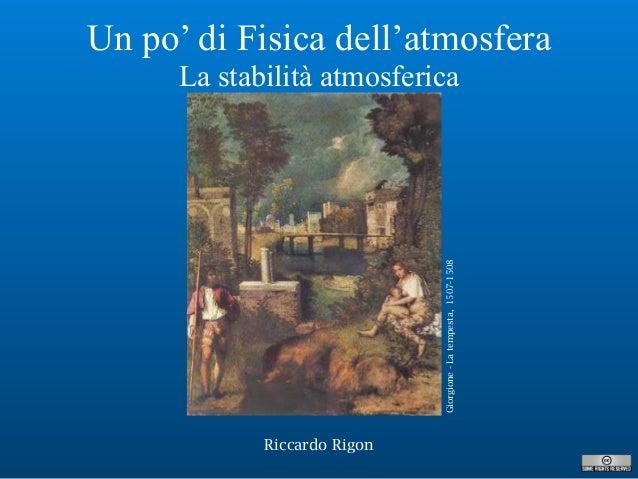 Riccardo Rigon Un po' di Fisica dell'atmosfera La stabilità atmosferica Giorgione-Latempesta,1507-1508