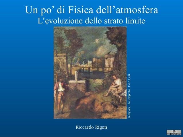 Riccardo Rigon Un po' di Fisica dell'atmosfera L'evoluzione dello strato limite Giorgione-Latempesta,1507-1508