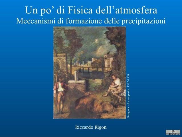 Riccardo Rigon Un po' di Fisica dell'atmosfera Meccanismi di formazione delle precipitazioni Giorgione-Latempesta,1507-1508
