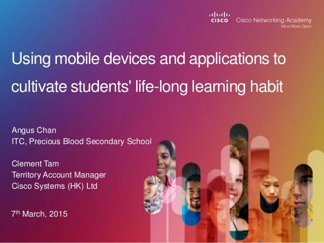 Angus Chan ITC, Precious Blood Secondary School Clement Tam Territory Account Manager Cisco Systems (HK) Ltd Using mobile ...