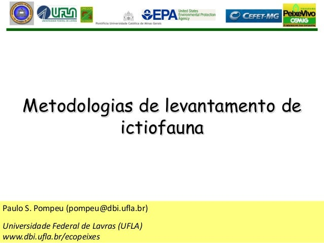 Metodologias de levantamento de ictiofauna Paulo S. Pompeu (pompeu@dbi.ufla.br) Universidade Federal de Lavras (UFLA) www....