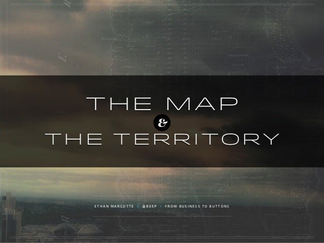 THE MAP THETERRITORY & E T H A N M A R C O T T E • @ B E E P • F R O M B U S I N E S S T O B U T T O N S