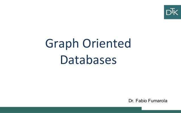 Graph Oriented Databases Ciao ciao Vai a fare ciao ciao Dr. Fabio Fumarola