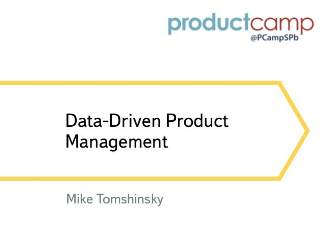 Data-Driven Product Management Mike Tomshinsky