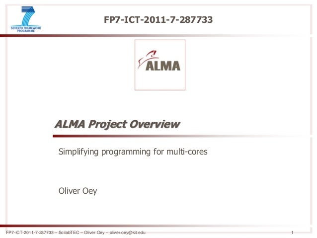 FP7-ICT-2011-7-287733 – ScilabTEC – Oliver Oey – oliver.oey@kit.edu 1 FP7-ICT-2011-7-287733 ALMA Project Overview Simplify...