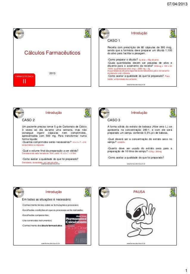 07/04/2013 1 Cálculos Farmacêuticos 2013 FARMACOTÉCNICA II Introdução CASO 1 Receita com prescrição de 60 cápsulas de 500 ...