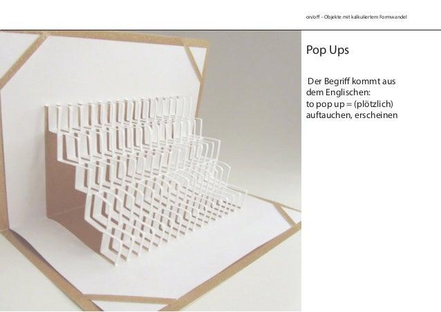 on/off – Objekte mit kalkuliertem Formwandel Pop Ups Der Begriff kommt aus dem Englischen: to pop up = (plötzlich) auftauc...