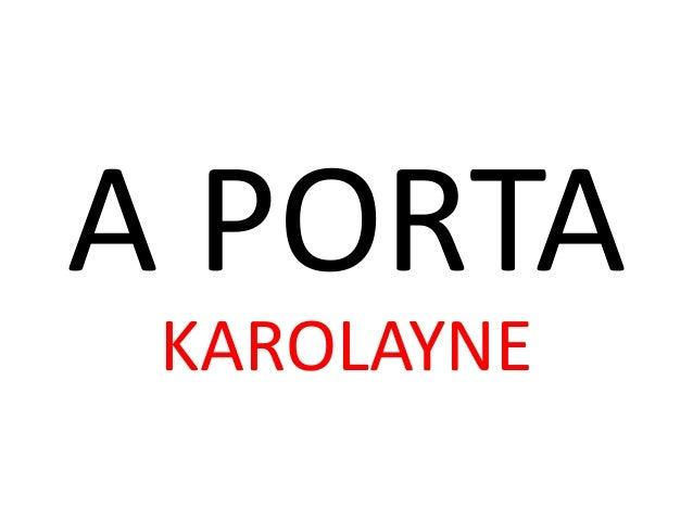 A PORTA KAROLAYNE
