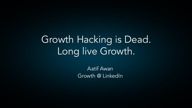 ​  Aatif Awan ​  Growth @ LinkedIn Growth Hacking is Dead. Long live Growth.