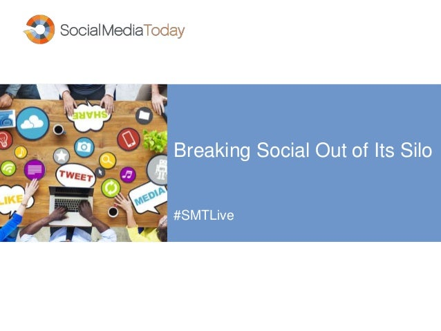 Breaking Social Out of Its Silo #SMTLive