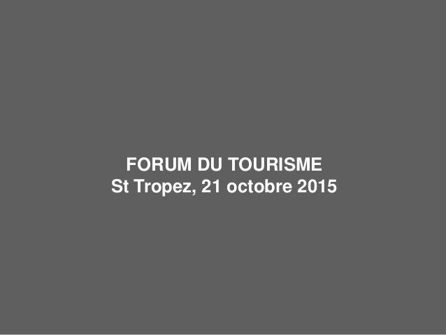 FORUM DU TOURISME St Tropez, 21 octobre 2015