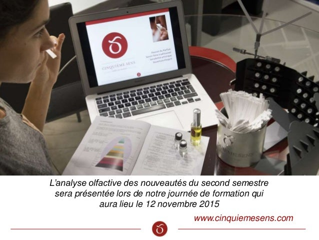 www.cinquiemesens.com L'analyse olfactive des nouveautés du second semestre sera présentée lors de notre journée de format...