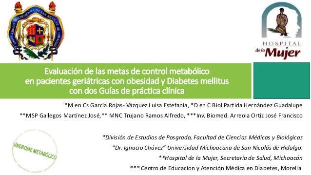 Evaluación de las metas de control metabólico en pacientes geriátricas con obesidad y Diabetes mellitus con dos Guías de p...
