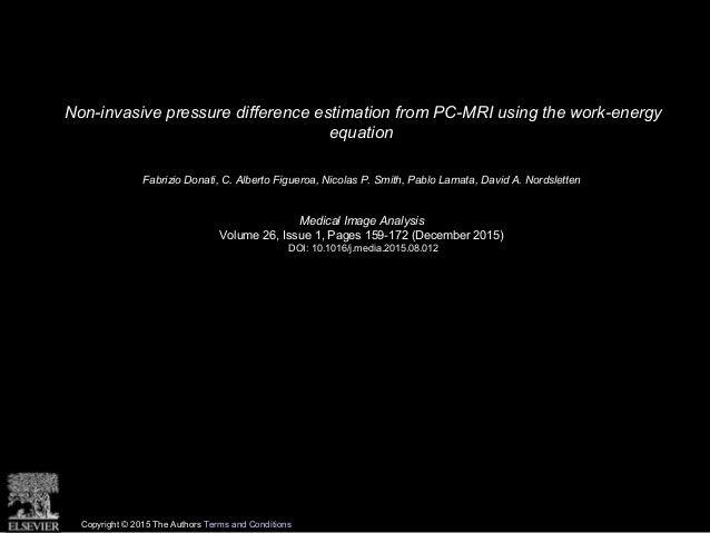 Non-invasive pressure difference estimation from PC-MRI using the work-energy equation Fabrizio Donati, C. Alberto Figuer...