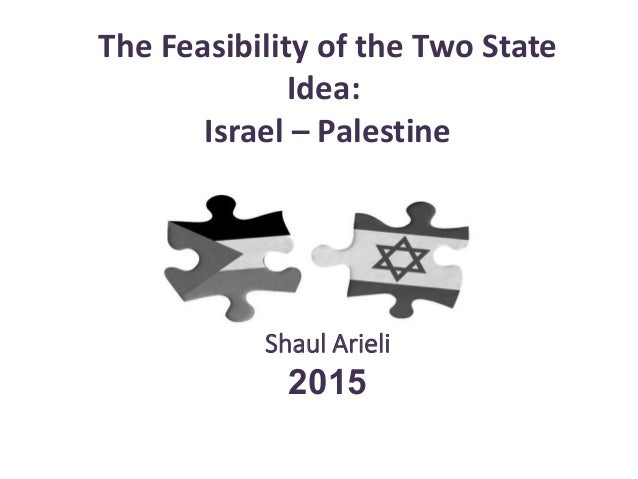 The Feasibility of the Two State Idea: Israel – Palestine Shaul Arieli 2015