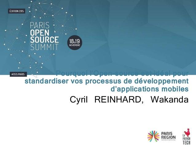 Cyril REINHARD, Wakanda Pourquoi l'Open-source est idéal pour standardiser vos processus de développement d'applications m...