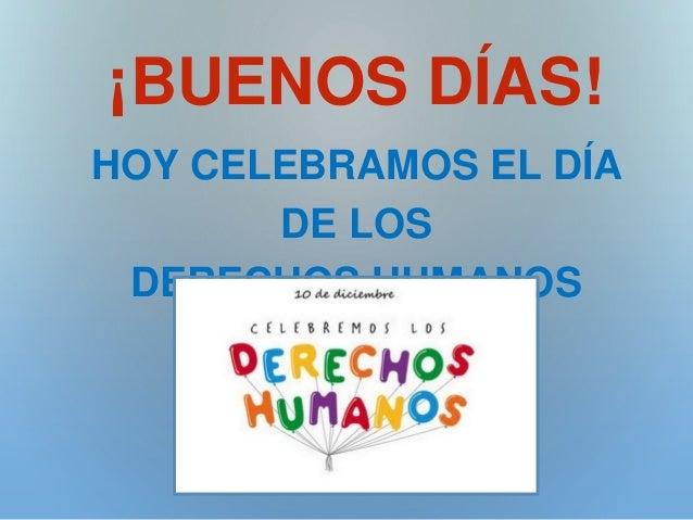 ¡BUENOS DÍAS! HOY CELEBRAMOS EL DÍA DE LOS DERECHOS HUMANOS