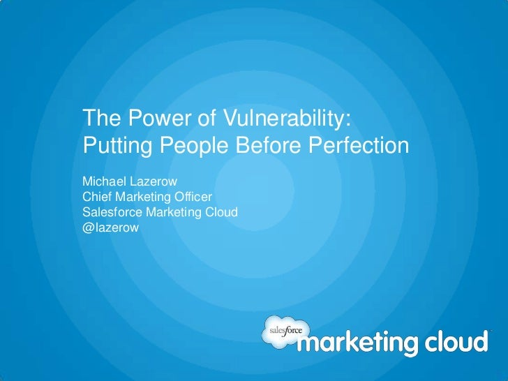The Power of Vulnerability:Putting People Before PerfectionMichael LazerowChief Marketing OfficerSalesforce Marketing Clou...
